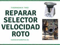 Reparar selector velocidad roto Thermomix TM31