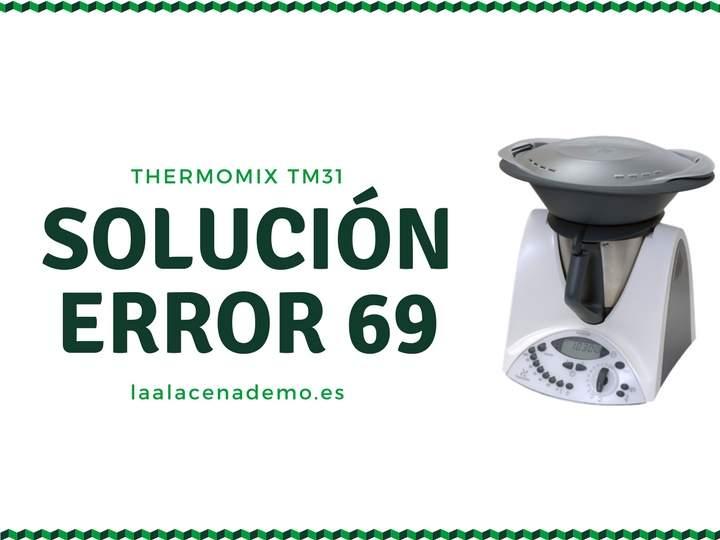 Cómo solucionar error 69 en Thermomix TM31