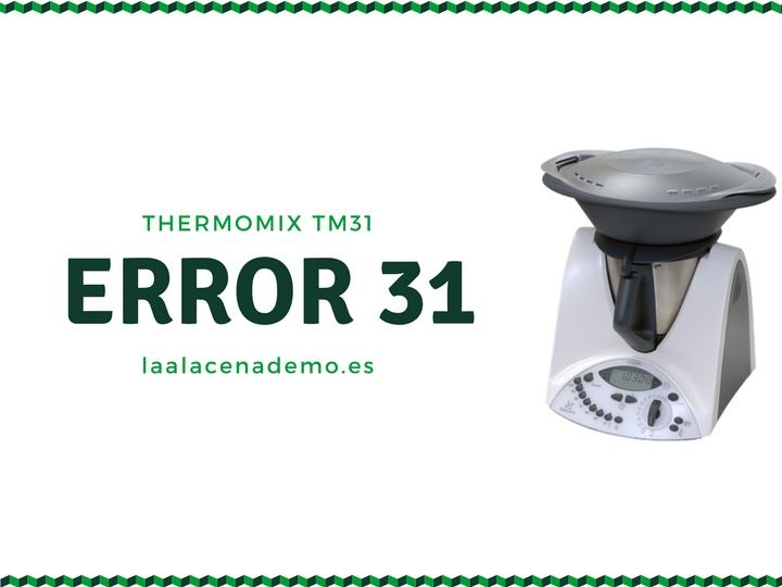 Cómo solucionar error 31 Thermomix TM31