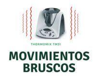 Movimientos bruscos Thermomix TM31