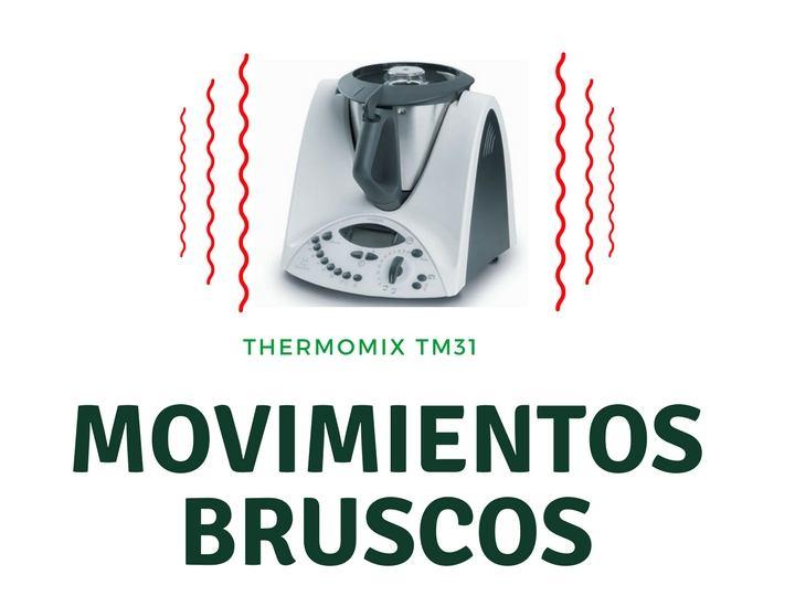 Mi Thermomix TM31 hace movimientos bruscos