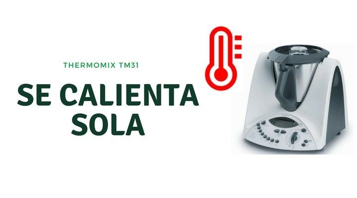 Mi Thermomix TM31 se calienta sola
