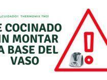 Cocinar sin montar la base del vaso (Thermomix TM31)