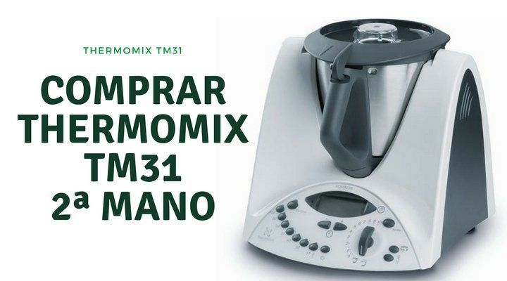 Guía para comprar una Thermomix TM31 de segunda mano