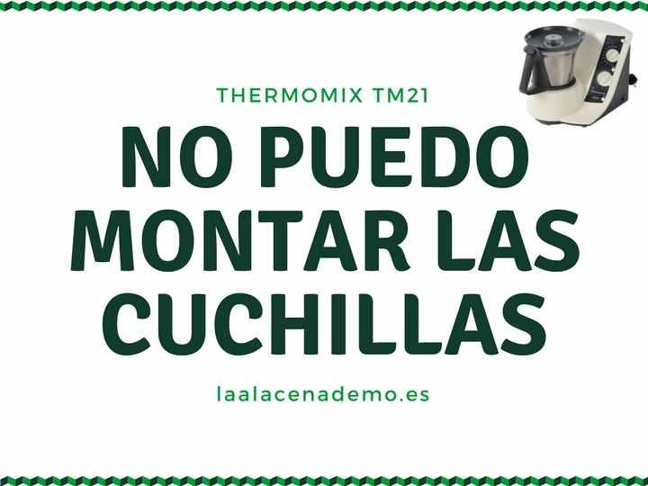 No puedo montar las cuchillas de Thermomix TM21